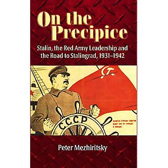 On the Precipice - Stalin - the Red Army Leadership and the Road to St