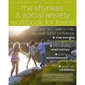 The Shyness and Social Anxiety Workbook for Teens - CBT and ACT Skills