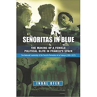 Senoritas in blau: das Making of einer weiblichen politischen Elite in Franco Spanien - Parteivorstands Seccion Femenina De La Falange (1936-1977) (Sussex Studien in der Geschichte Spaniens)