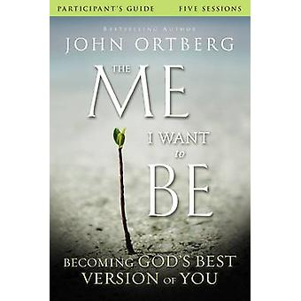 The Me I Want to Be Participants Guide Becoming Gods Best Version of You von John Ortberg & Scott Rubin