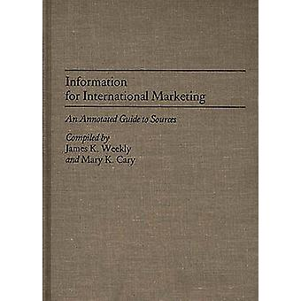 Information for International Marketing An Annotated Guide to Sources by Weekly & James K.
