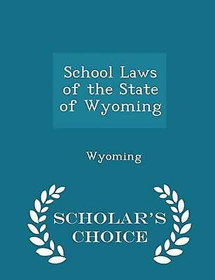 School Laws of the State of Wyoming  Scholars Choice Edition by Wyoming