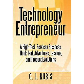 Tecnología emprendedor A HighTech servicios Business Think Tank aventuras lecciones y evoluciones del producto por Rubis y C. J.