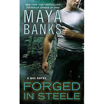 Forged in Steele - A KGI Novel by Maya Banks - 9780425263389 Book