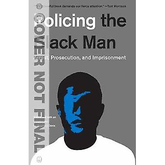Policing The Black Man - Arrest - Prosecution - and Imprisonment by An