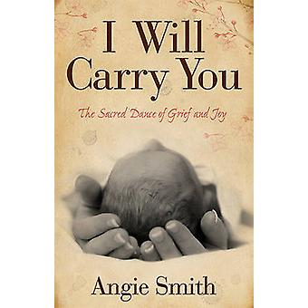 I Will Carry You - The Sacred Dance of Grief and Joy by Angie Smith -