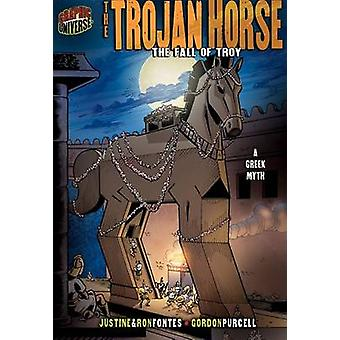 The Trojan Horse - The Fall of Troy - A Greek Legend by Justine Fontes
