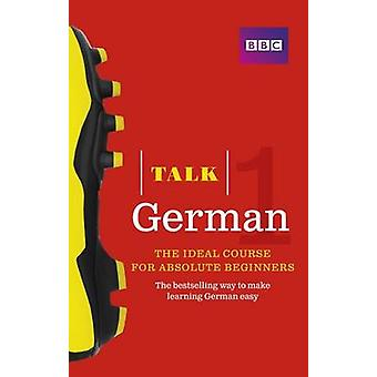 Talk German 1 (Book/CD Pack) - The Ideal German Course for Absolute Be