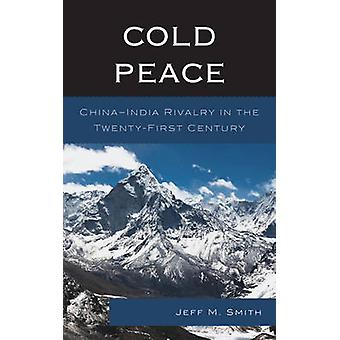 Cold Peace - China-India Rivalry in the Twenty-First Century by Jeff M