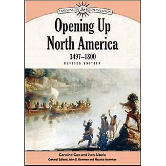 Opening Up North America - 1497-1800 (Revised edition) by Caroline Co