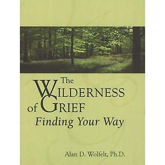 Wilderness of Grief - Finding Your Way by Alan D. Wolfelt - 9781879651