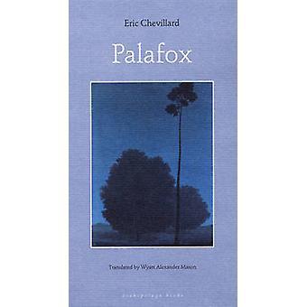 Palafox by Eric Chevillard - Wyatt Mason - 9780972869249 Book
