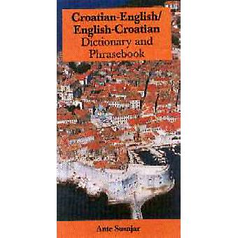 Croatian-English - English-Croatian Dictionary and Phrasebook by Ante