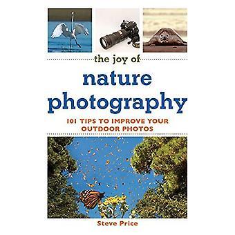 De vreugde van natuurfotografie: 101 tips om je buiten Foto's te verbeteren (de vreugde van de serie)