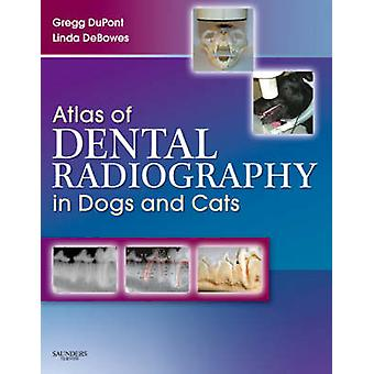 Atlas of Dental Radiography in Dogs and Cats by Gregg DuPont
