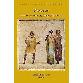 Casina Amphitryon Captivi Pseudolus  Four Plays by Titus Maccius Plautus & Edited and translated by David M Christenson