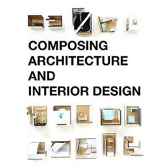 Composing Architecture and Interior Design by Simos Vamvakidis - 9789
