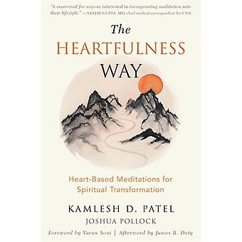 The Heartfulness Way  Relaxation Meditation and Connection on the Path to Spiritual Transformation by Joshua Pollock & Kamlesh D Patel