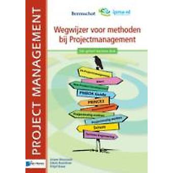 Wegwijzer voor Methoden bij Projectmanagement  2de Geheel Herziene Druk by Fritjof Brave & Edwin Baardman & Ariane Moussault