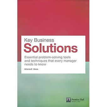 Key Business Solutions  Essential problemsolving tools and techniques that every manager needs to know by Antonio Weiss