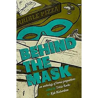 Behind the Mask An Anthology of Heroic Proportions by Link & Kelly