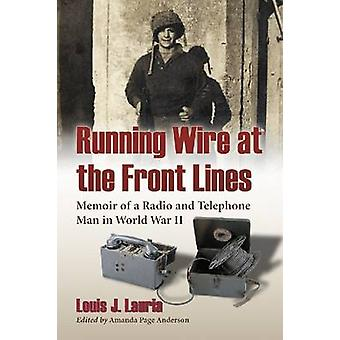 Running Wire at the Front Lines - Memoir of a Radio and Telephone Man