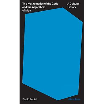 Mathematics of the Gods and the Algorithms of Men by Paolo Zellini