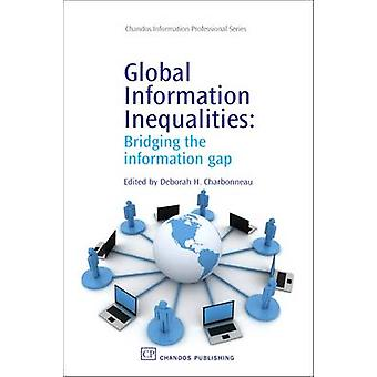 Global Information Inequalities Bridging the Information Gap by Charbonneau & Deborah H.