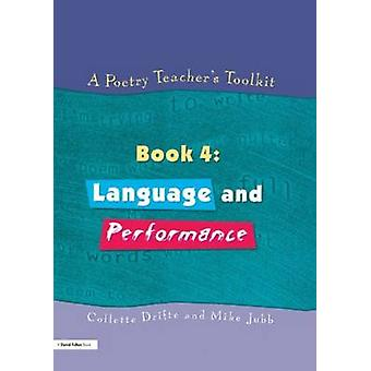 A Poetry Teachers Toolkit Book 4 Language and Performance by Drifte & Collette