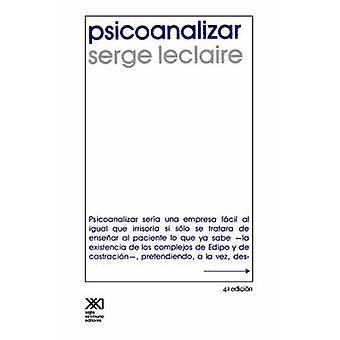 Psicoanalizar. Un Ensayo Sobre El Orden del Inconsciente y La Practica de La Letra by LeClaire & Serge