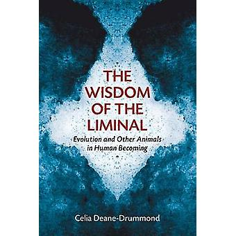 The Wisdom of the Liminal - Human Nature - Evolution - and Other Anima