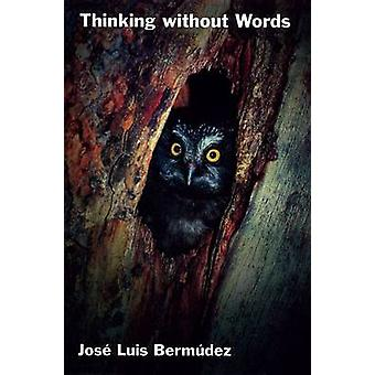 Thinking Without Words by Bermudez & Jose