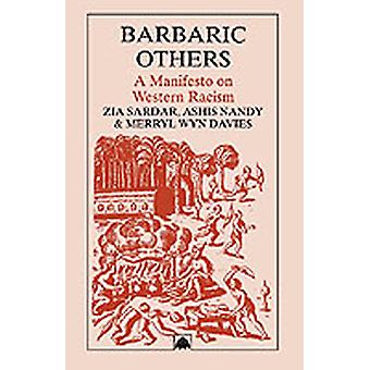 Barbaric Others A Manifesto on Western Racism by Davies & Merryl Wyn