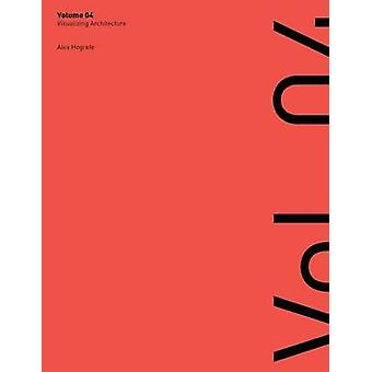 Visualizing Architecture Volume 4 Architecture Portfolio by Hogrefe & Alex L