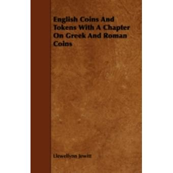 English Coins and Tokens with a Chapter on Greek and Roman Coins by Jewitt & Llewellynn