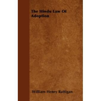 The Hindu Law Of Adoption by Rattigan & William Henry