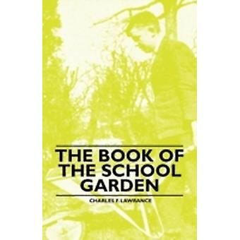 The Book of the School Garden by Lawrance & Charles F.