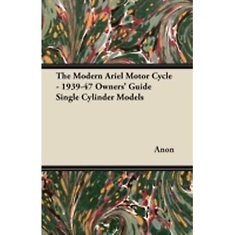 The Modern Ariel Motor Cycle  193947 Owners Guide Single Cylinder Models by Anon