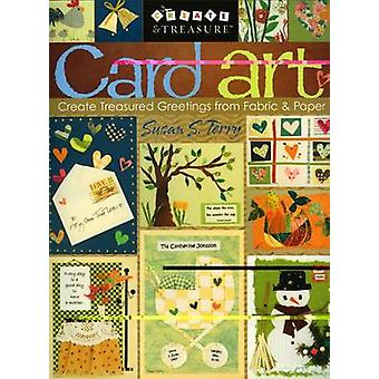 Card Art Create Treasured Greetings from Fabric  Paper by Terry & Susan