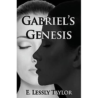 Gabriels Genesis by Taylor & E. Lessly