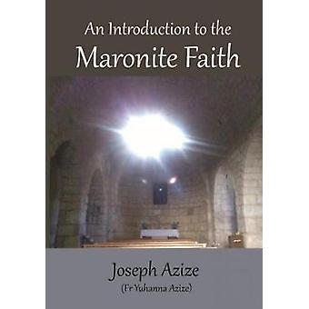 An Introduction to the Maronite Faith by Azize & Joseph