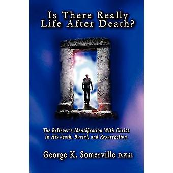 Is There Really Life After Death by Somerville & George K.