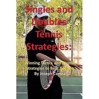Singles and Doubles Tennis Strategies Winning Tactics and Mental Strategies to Beat Anyone by Correa & Joseph