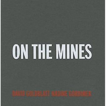 David Goldblatt + Nadine Gordimer - On the Mines (Revised edition) by