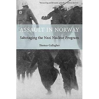 Assault in Norway Sabotaging the Nazi Nuclear Program by Gallagher & Thomas
