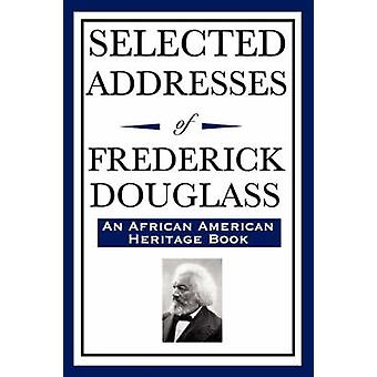 Selected Addresses of Frederick Douglass An African American Heritage Book by Douglass & Frederick