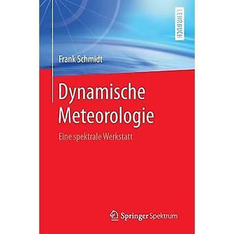 Dynamische Meteorologie  Eine spektrale Werkstatt by Schmidt & Frank