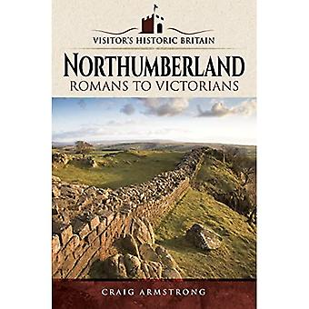 Visitors' Historic Britain: Northumberland: Romans to Victorians
