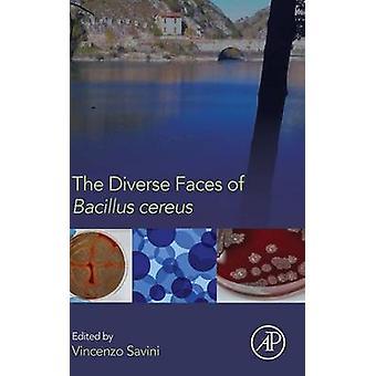 The Diverse Faces of Bacillus Cereus by Vincenzo Savini - 97801280147
