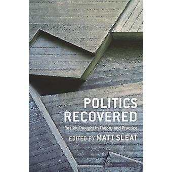 Politics Recovered - Realist Thought in Theory and Practice by Matt Sl